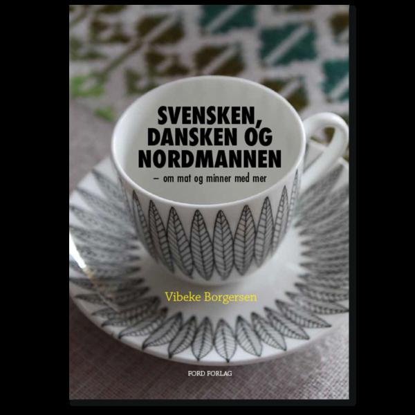 Forside til «Svensken, dansken og nordmannen – om mat og minner med mer» av Vibeke Borgersen (ISBN 978-82-93512-16-5)