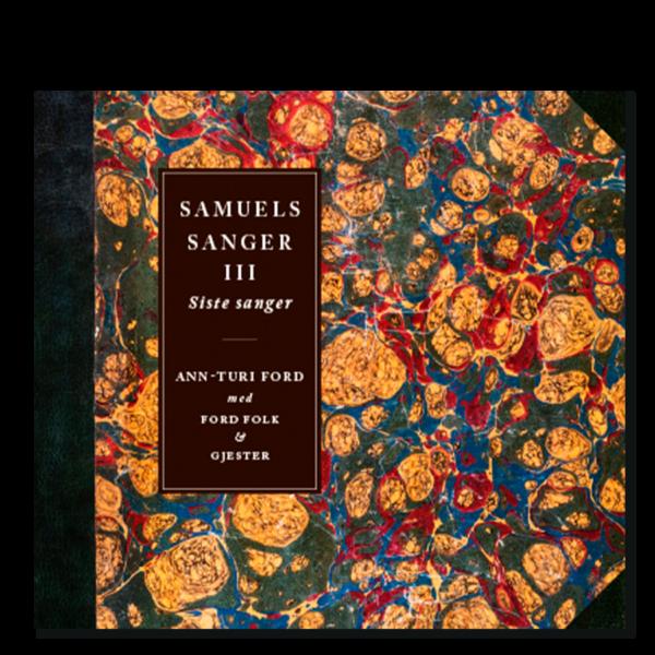 Forside til CD-en «Samuels sanger III – Siste sanger» av Ann-Turi Ford med Ford Folk og gjester