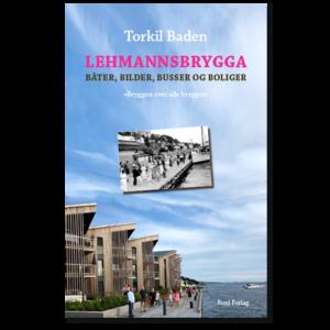 Forside til «Lehmannsbrygga» av Torkil Baden (ISBN 978-82-93512-11-0)