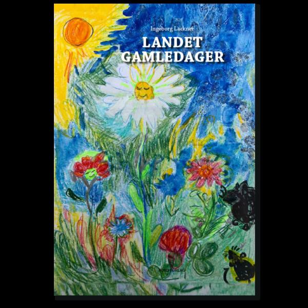 Forside til «Landet Gamledager» av Ingeborg Lackner (ISBN 978-82-93512-15-8)