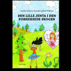 Forside til «Den lille jenta i den forheksede skogen» av Josefine Brænden og Berit Pedersen (ISBN 978-82-93512-04-2)